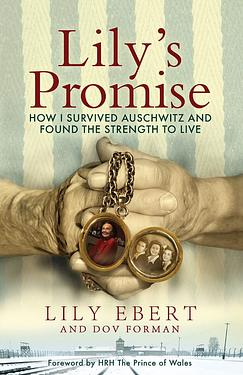 Lilys Promise: How I Survived Auschwitz and Found the Strength to Live