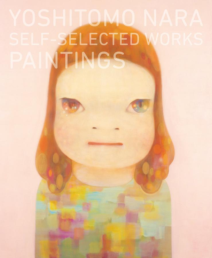 Yoshitomo Nara Self-Selected Works: Paintings