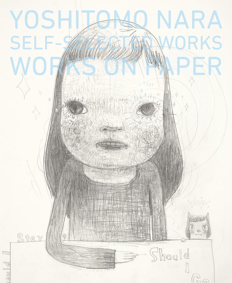 Yoshitomo Nara Self-Selected Works: Works on Paper