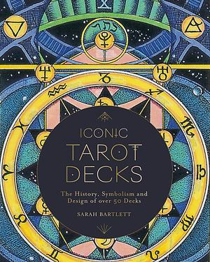 Iconic Tarot Decks: The History, Symbolism and Design of over 50 Decks