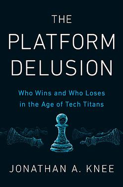 The Platform Delusion: Who Wins and Who Loses in the Age of Tech Titans
