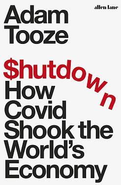 Shutdown: How Covid Shook the Worlds Economy